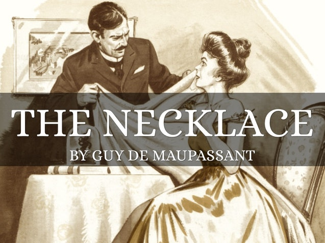 a character analysis of guy de maussapants story the necklace Character development gives the reader insight to the more important meanings or lessons of the story these lessons are usually brought out by the events that take place within the story looking at guy de maupassant's piece the necklace, we see a very clear development of the main character mathilde.