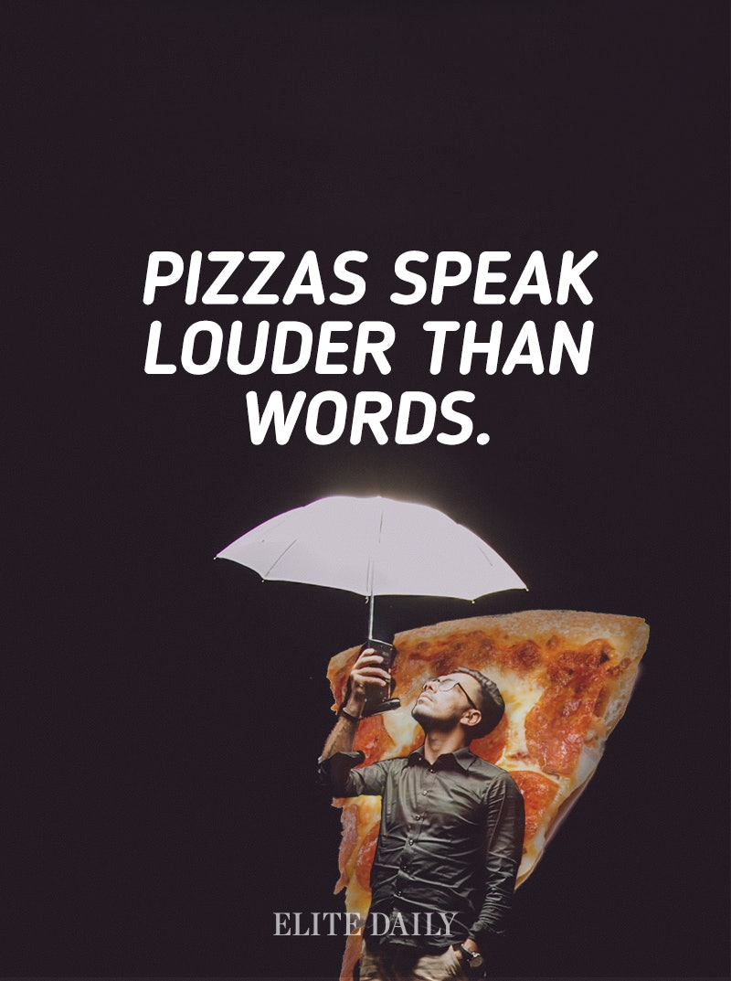 Pizza Quotes | 8 Quotes That Sound Way Better When You Replace One Word With Pizza