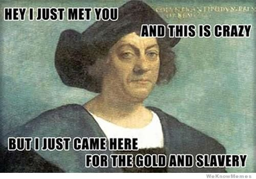 3012a990 5328 0133 9e21 0af7184f89fb 14 columbus day memes that hilariously reveal the not so funny truth