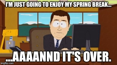 18 Spring Break Memes For Those Who Get Time Off And Those Who Wish