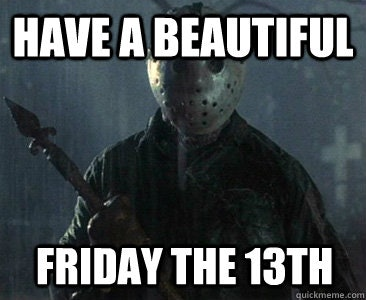 1b1d1ec6 3b47 4f15 acea 1092a51c9e50?w=1200&h=900&auto=format&q=70&fit=crop&crop=faces 13 friday the 13th memes to get you through the day