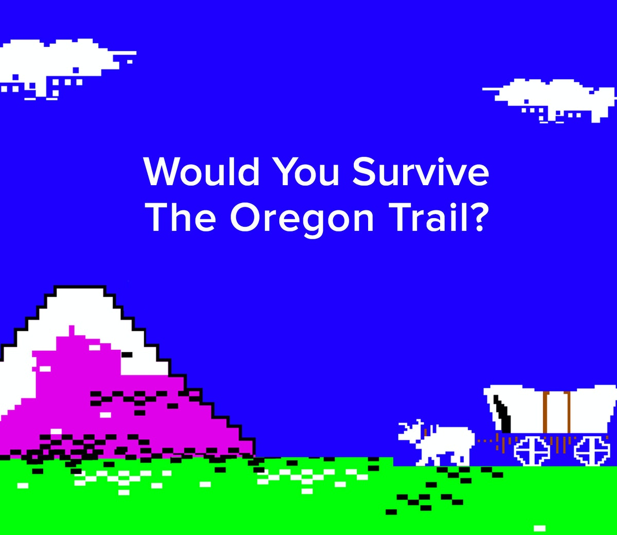 Would You Survive The Oregon Trail